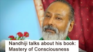 Nandhiji talks about his Book: Mastery of Consciousness