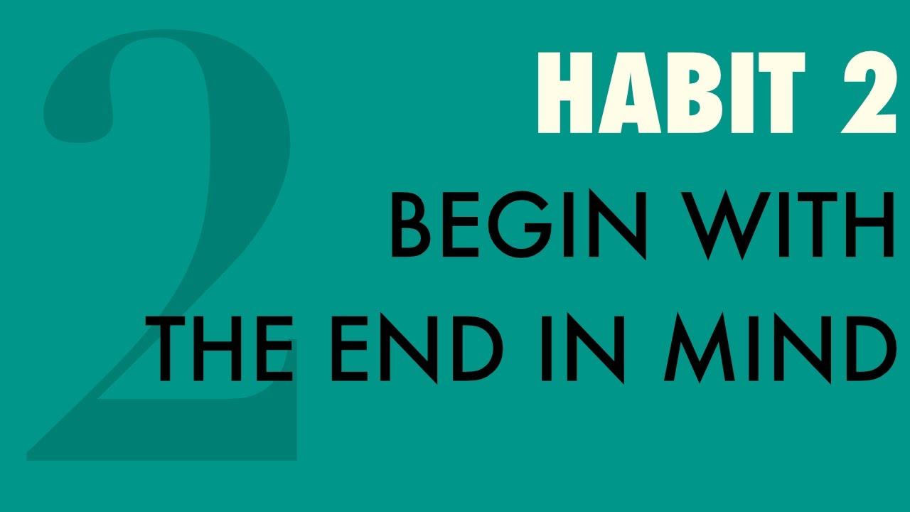 Habit #2: Begin With the End In Mind - YouTube