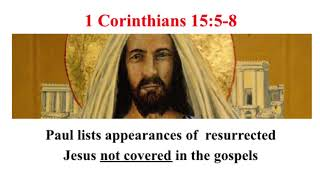 1 Corinthians 15:5-8 St. Paul lists appearances of resurrected Jesus not covered in the gospels