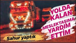 TIR'ın LASTİĞİ GÜMLEDİ / DORSE KİLİTLENDİ / TIR'da SAHUR YAPTIK...!