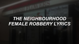 female robbery // the neighbourhood lyrics