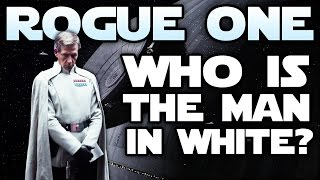 Who is the Man in White From The Rogue One Trailer? ROGUE ONE A STAR WARS STORY