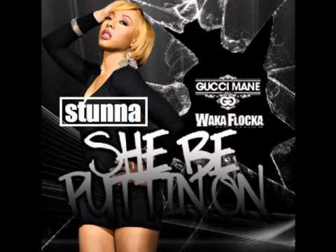 (STUNNA) Gucci Mane & Waka Flocka-She Be Puttin On
