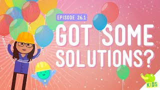 Got Some Solutions?: Crash Course Kids #26.1