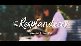 Tu Resplandeces - Genesis Campos