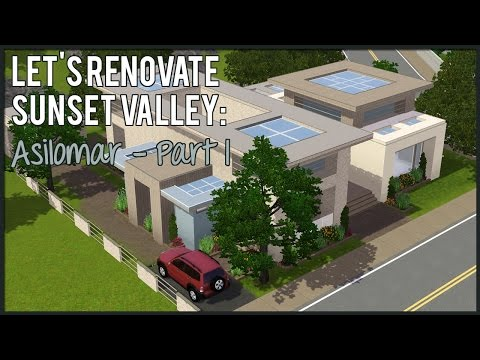 The Sims 3: Let's Renovate Sunset Valley - Asilomar (Part 1)
