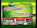Aaya Sawan jhoom Ke EP # 3
