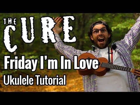 The Cure - Friday I'm In Love (Ukulele Tutorial) Chords, Riff & Play Along