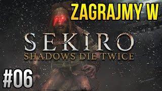 Zagrajmy w Sekiro: Shadows Die Twice [#06] - RAGE? JA MIAŻDŻYĆ