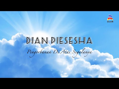 Pengorbanan Di Atas Segalanya - Dian Piesesha ( Video Lirik / New Version)