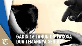 Download Video Gadis 16 Tahun Diperkosa Usai Lemas Dicekoki Minuman Keras Oleh Dua Temannya, Begini Kronologinya MP3 3GP MP4