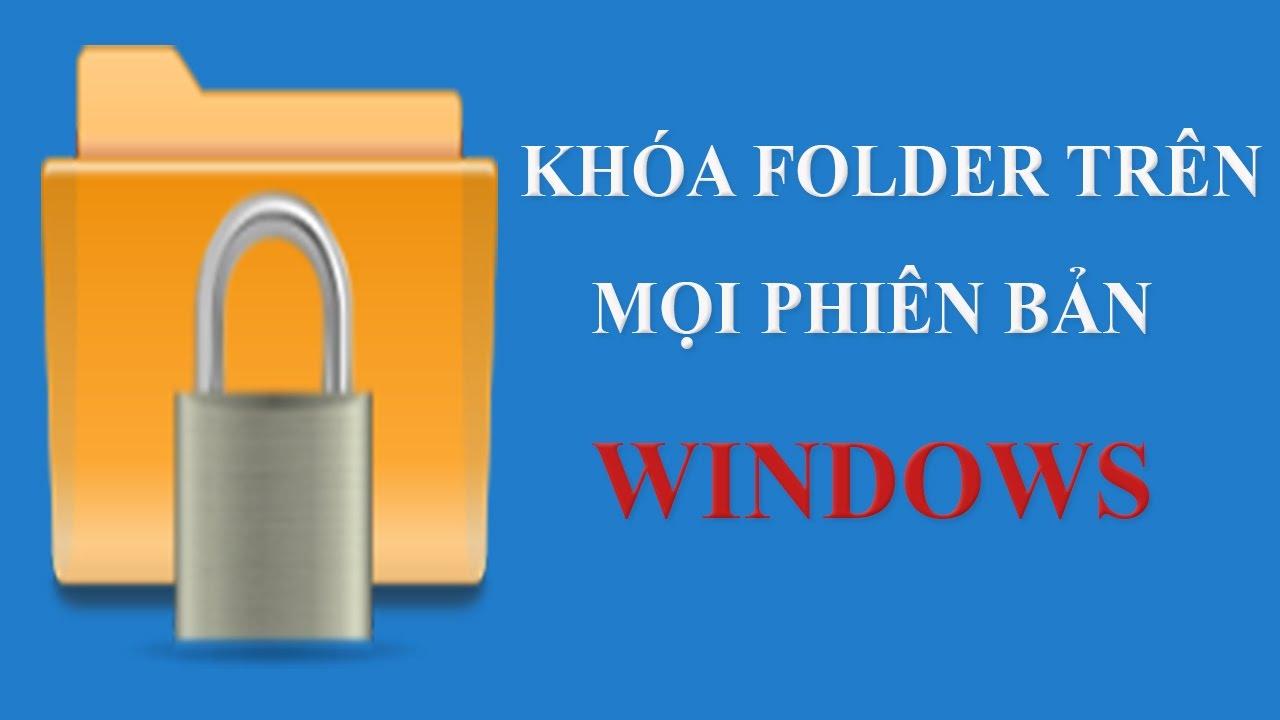 Hướng dẫn khóa folder trong mọi phiên bản windows