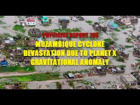703: Mozambique Cyclone devastation due to Planet X gravitational anomaly