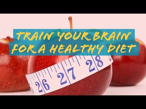 6 Ways to Train Your Brain For A Healthy Diet