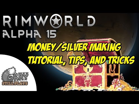 Rimworld Alpha 15 Tutorial | How To Make Money in Rimworld, A Silver Making Tips and Tricks Guide