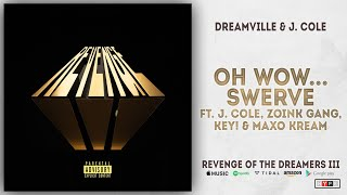 J. Cole, Zoink Gang, KEY! & Maxo Kream - Oh Wow... Swerve (Revenge of the Dreamers 3)