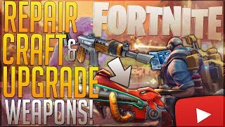 FORTNITE: How To Recraft, Craft, & Upgrade Weapons ◄Repairing Technique?► Craft Stronger Weapons!