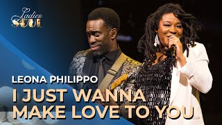 Ladies of Soul 2018 | I Just Wanna Make Love To You - Leona Philippo