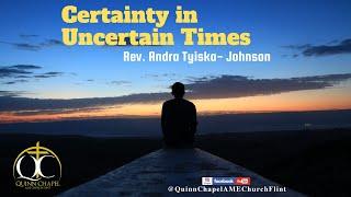 Certainty In Uncertain Times | Rev. Andra Tyiska-Johnson | Quinn Chapel A.M.E Church Flint