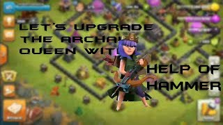 let's upgrade the Queen with the help of hammer| hammer of hero's | queen|clash of clans| cws
