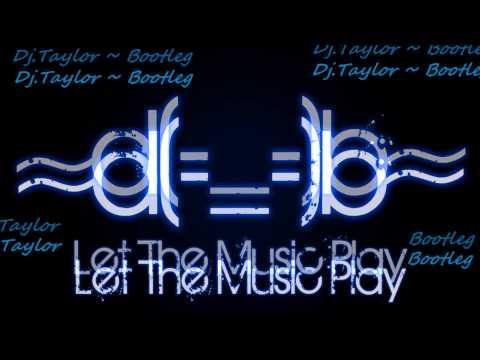 Club Dance mix.(Dj Taylor~Bootleg)