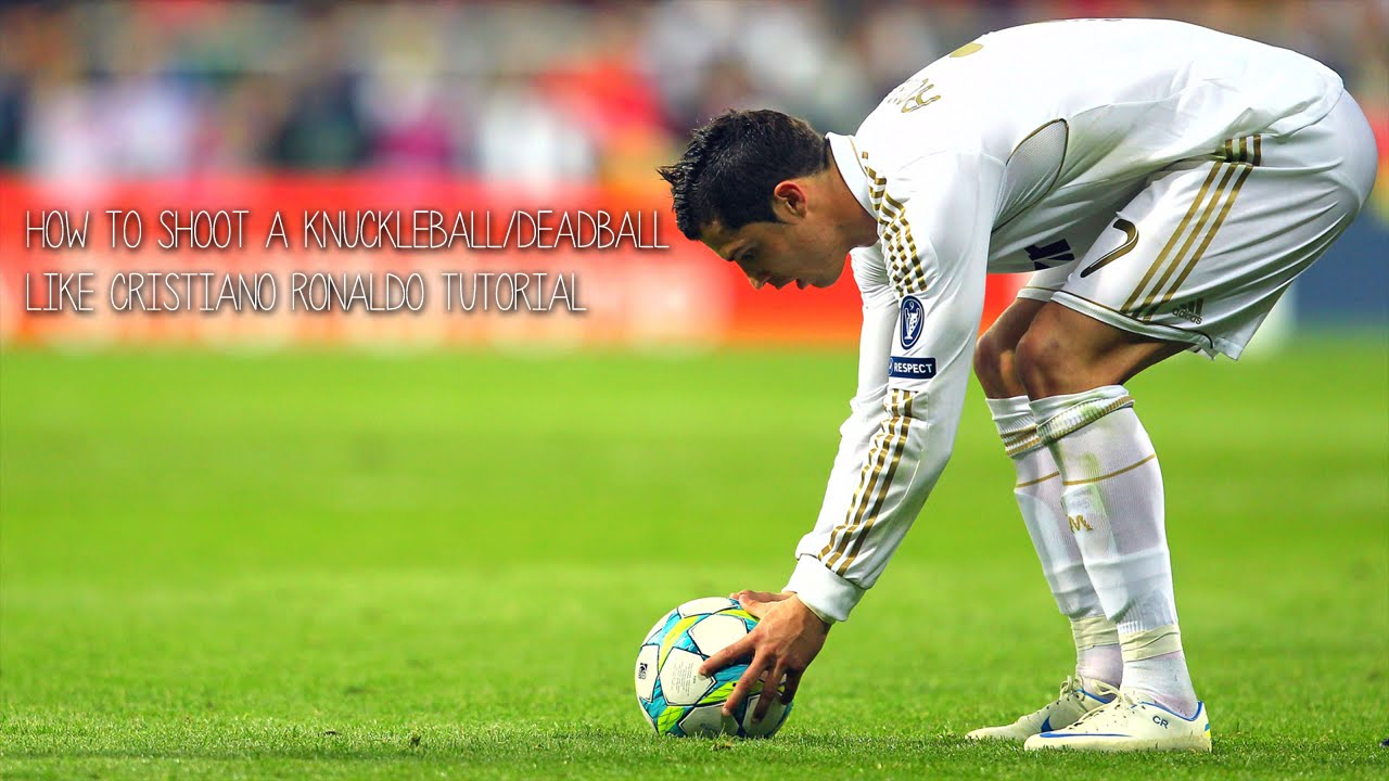 How To Shoot A Knuckleball/Deadball Like Cristiano Ronaldo