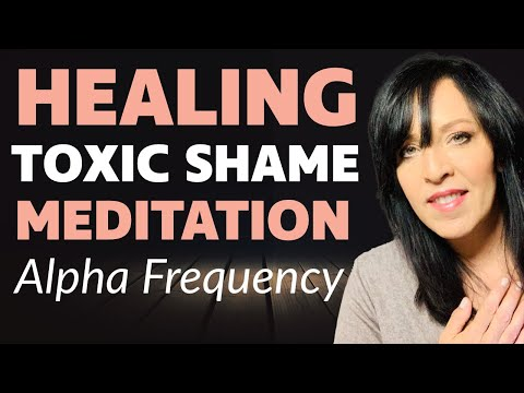 30 Minute Healing Toxic Shame Meditation--Healing The Mind of The Wounded Adult Child