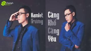 Càng Khó Càng Yêu - Hamlet Trương [Official]