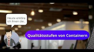 Erklärvideo 4) Qualitätsstufen von Containern