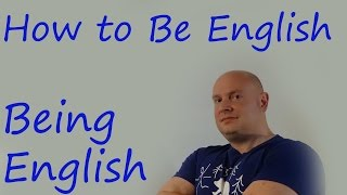 How to Be English / Being English