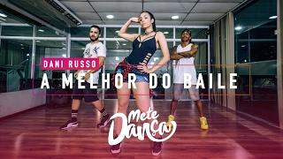 Dani Russo - A Melhor do Baile - Coreografia: Mete Dança