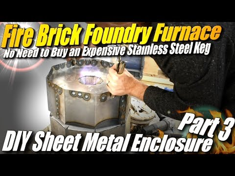 How to Make a Fire Brick Foundry Furnace, Part 3: DIY Sheet Metal Foundry Enclosure