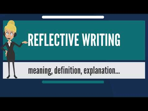 What Is REFLECTIVE WRITING? What Does REFLECTIVE WRITING Mean? REFLECTIVE WRITING Meaning