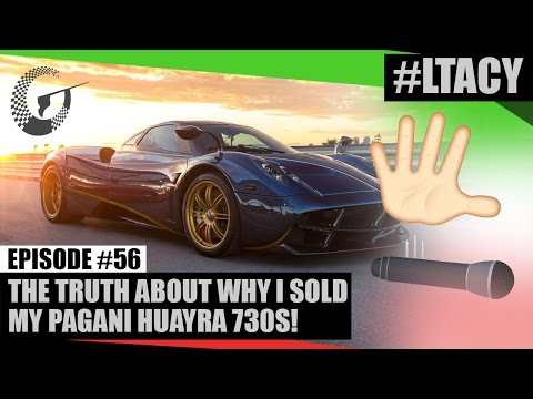 THE TRUTH ABOUT WHY I SOLD MY PAGANI HUAYRA 730S! #LTACY – Episode 56