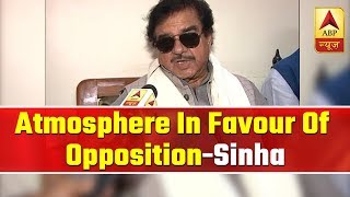 Atmosphere In Favour Of Opposition And Mahagathbandhan: Shatrughan Sinha | ABP News