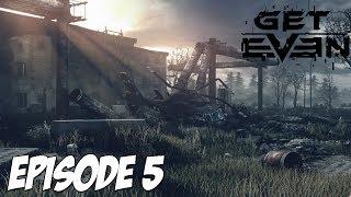 Get Even : Pour le moment... C'est compliqué   Episode 5