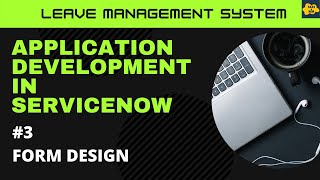 #3 Form Design in ServiceNow | Learn Application Development in ServiceNow | Leave Management System