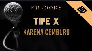 Tipe X - Karena Cemburu   Karaoke
