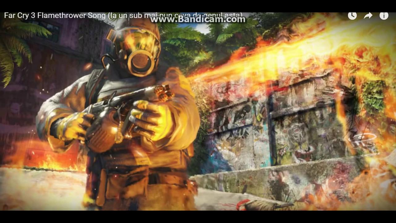 Far Cry 3 Flamethrower Song La Un Sub Mai Pun Ceva De Genul Asta Youtube