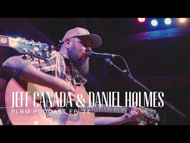 Jeff Canada & Daniel Holmes - RLRM Podcast Ep. 25