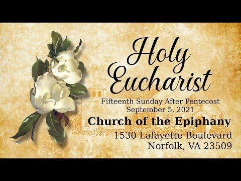 Holy Eucharist, Fifteenth Sunday After Pentecost - September 5, 2021