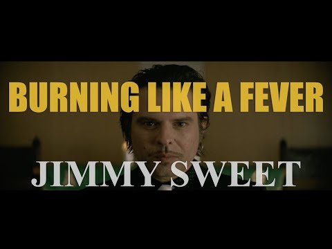 Jimmy Sweet  BURNING LIKE A FEVER  MUSIC VIDEO