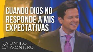 Cuando Dios No Responde A Mis Expectativas - Danilo Montero  Prédicas Cristianas 2018