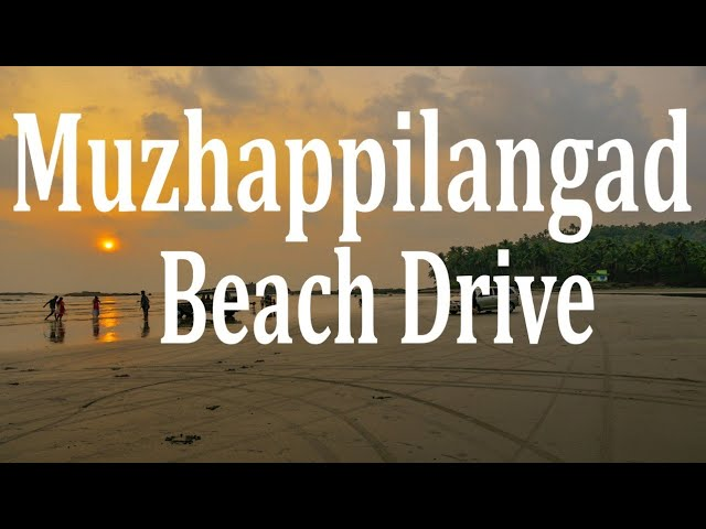 Muzhappilangad Beach Asia's Longest drive in Beach