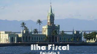 ILHA FISCAL - Cariocando Ep. 02