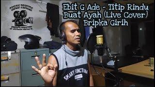 Ebit G Ade - Titip Rindu Buat Ayah | Bripka Girih (Live Cover)