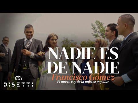Nadie es de Nadie - Francisco Gómez
