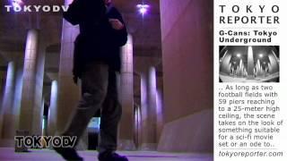 TOKYODV & TOKYO REPORTER: G-Cans Tokyo Underground (HD)