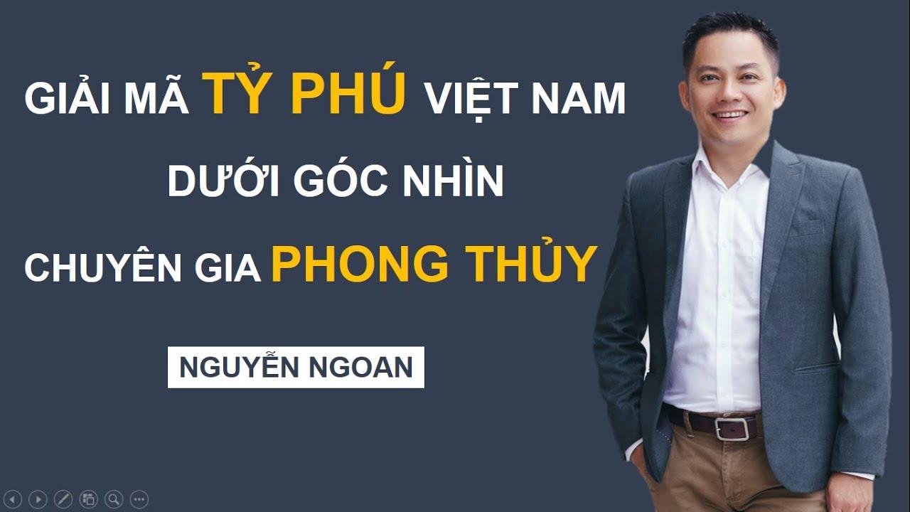 Giải Mã Tỷ Phú VN Dưới Góc Nhìn Phong Thủy - Nguyễn Ngoan