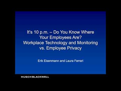 Do You Know Where Your Employees Are? Workplace Technology and Monitoring vs. Employee Privacy